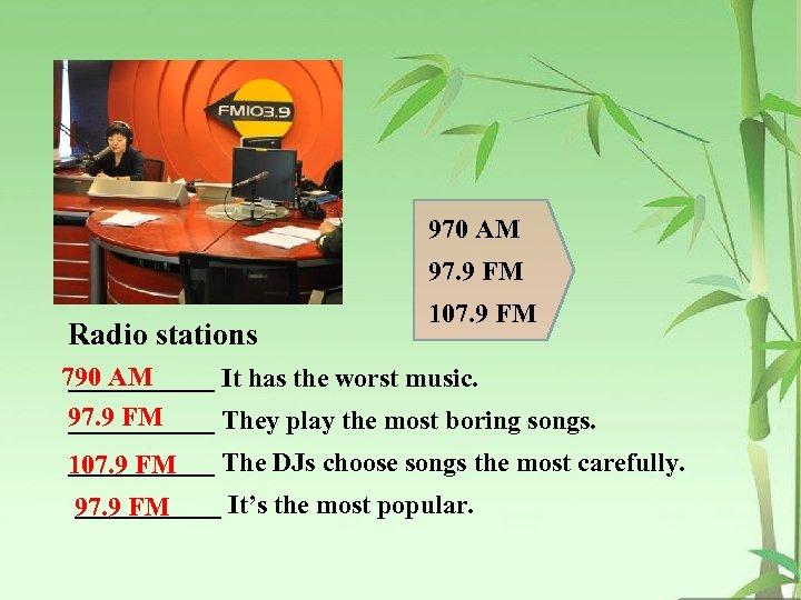970 AM 97. 9 FM Radio stations 107. 9 FM 790 AM ______ It