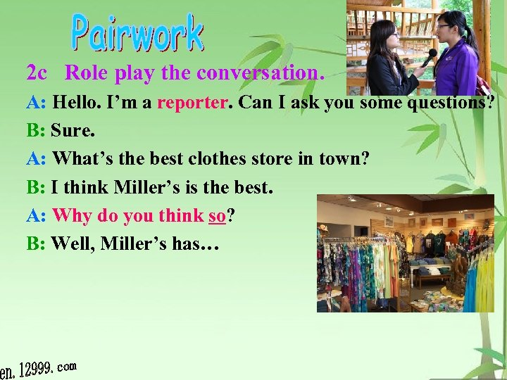 2 c Role play the conversation. A: Hello. I'm a reporter. Can I ask