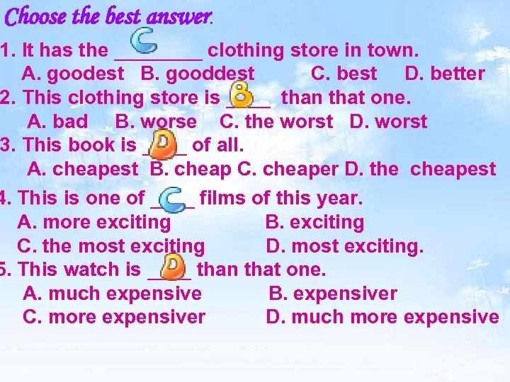 Choose the best answer. 1. It has the ____ clothing store in town. A.