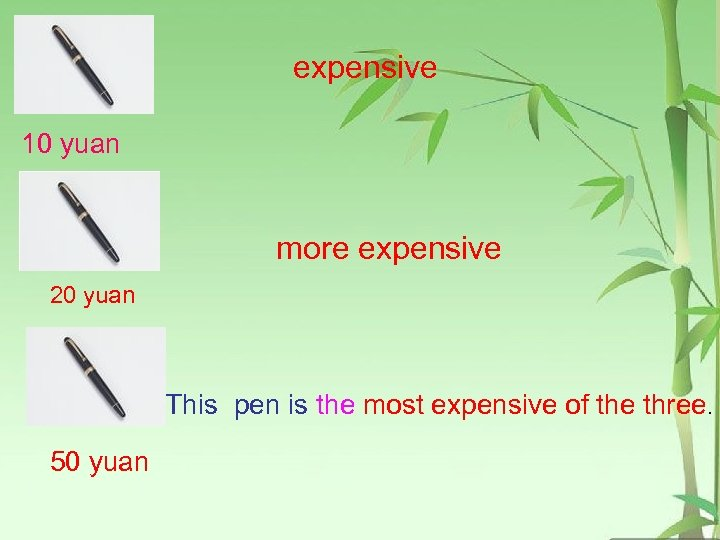 expensive 10 yuan more expensive 20 yuan This pen is the most expensive of