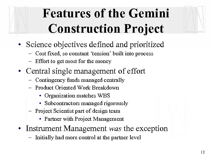 Features of the Gemini Construction Project • Science objectives defined and prioritized – Cost