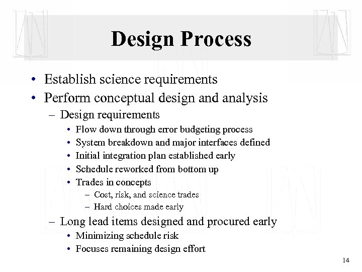 Design Process • Establish science requirements • Perform conceptual design and analysis – Design