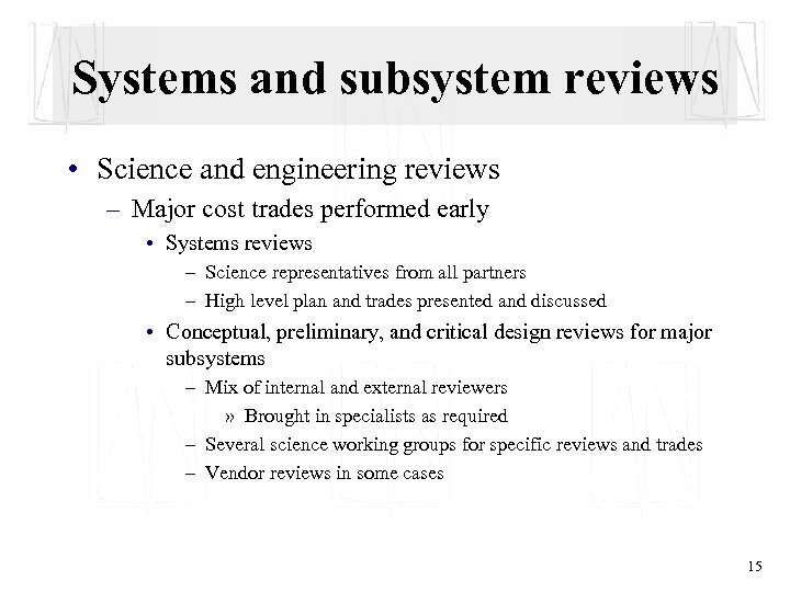 Systems and subsystem reviews • Science and engineering reviews – Major cost trades performed