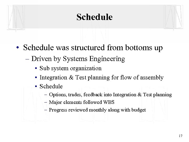 Schedule • Schedule was structured from bottoms up – Driven by Systems Engineering •