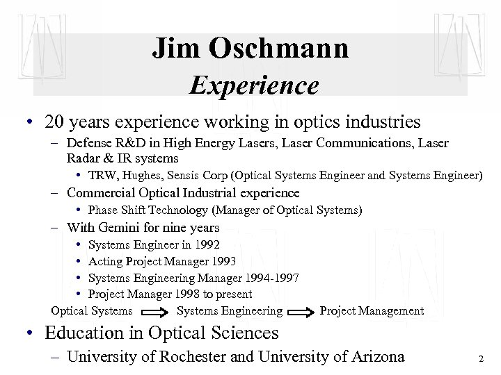 Jim Oschmann Experience • 20 years experience working in optics industries – Defense R&D