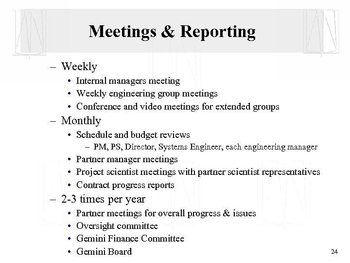 Meetings & Reporting – Weekly • Internal managers meeting • Weekly engineering group meetings
