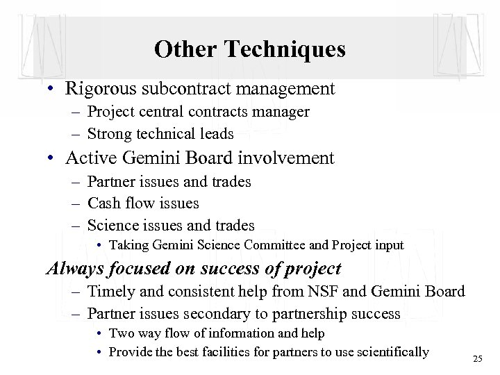 Other Techniques • Rigorous subcontract management – Project central contracts manager – Strong technical