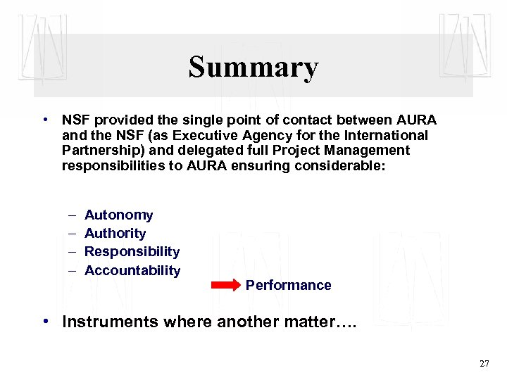 Summary • NSF provided the single point of contact between AURA and the NSF