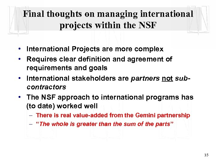 Final thoughts on managing international projects within the NSF • International Projects are more