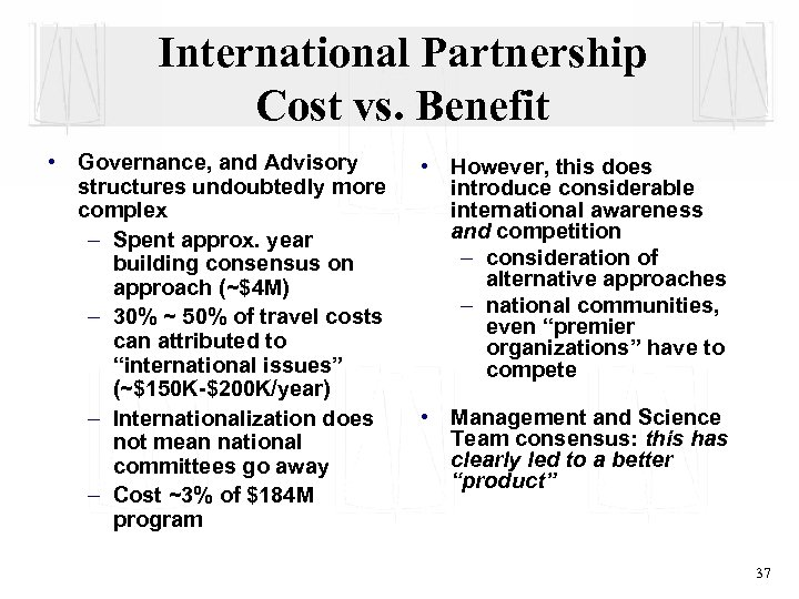 International Partnership Cost vs. Benefit • Governance, and Advisory structures undoubtedly more complex –