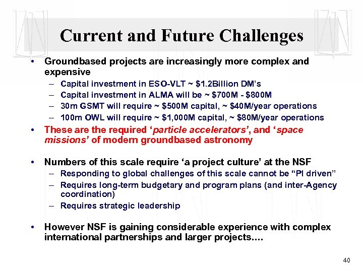 Current and Future Challenges • Groundbased projects are increasingly more complex and expensive –