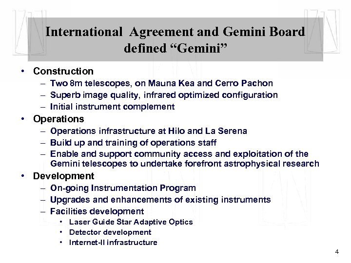 "International Agreement and Gemini Board defined ""Gemini"" • Construction – Two 8 m telescopes,"
