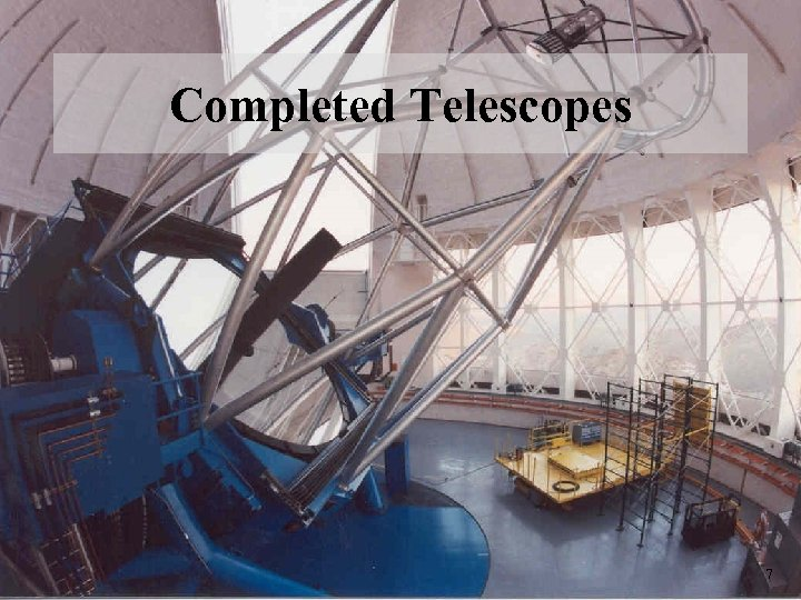 Completed Telescopes 7