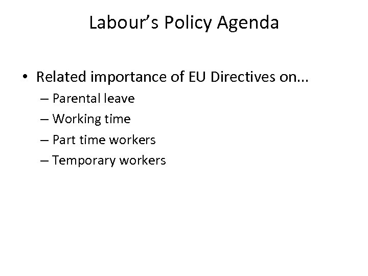 Labour's Policy Agenda • Related importance of EU Directives on. . . – Parental