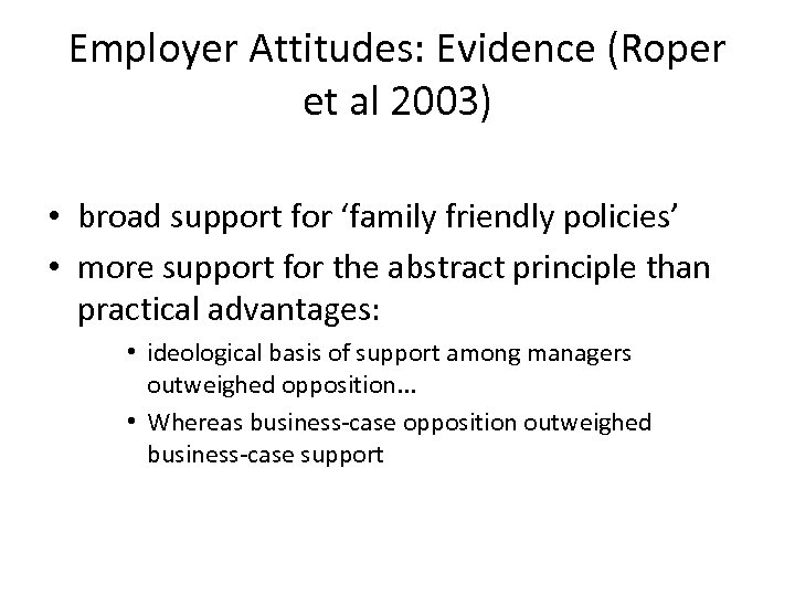 Employer Attitudes: Evidence (Roper et al 2003) • broad support for 'family friendly policies'