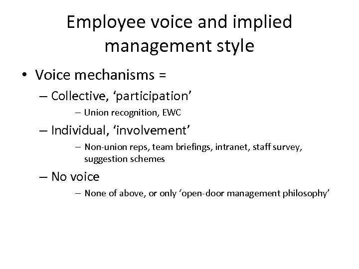 Employee voice and implied management style • Voice mechanisms = – Collective, 'participation' –