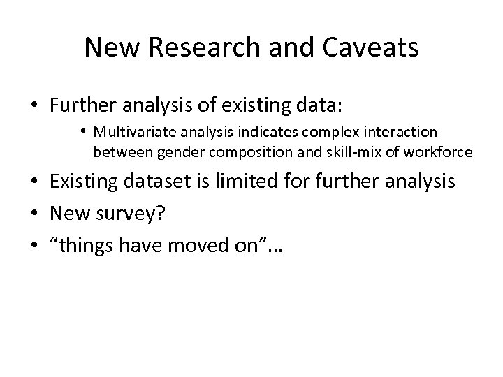 New Research and Caveats • Further analysis of existing data: • Multivariate analysis indicates