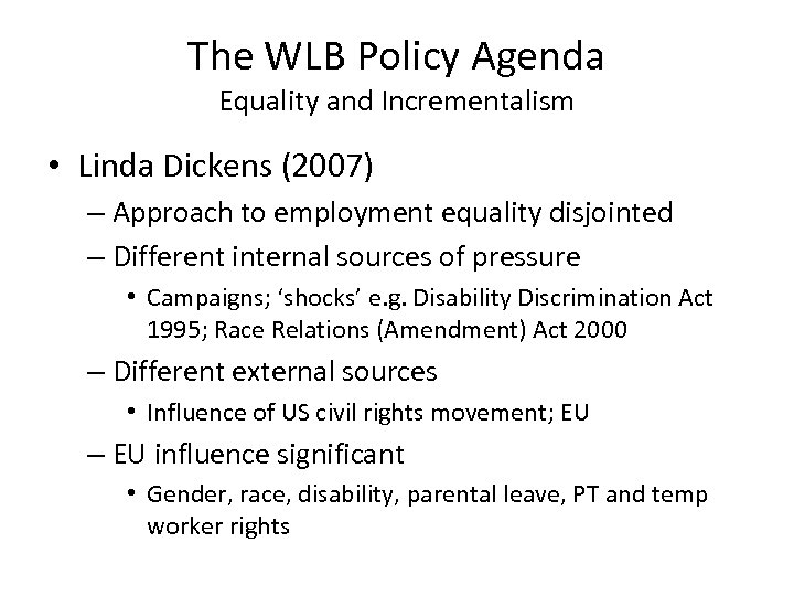 The WLB Policy Agenda Equality and Incrementalism • Linda Dickens (2007) – Approach to