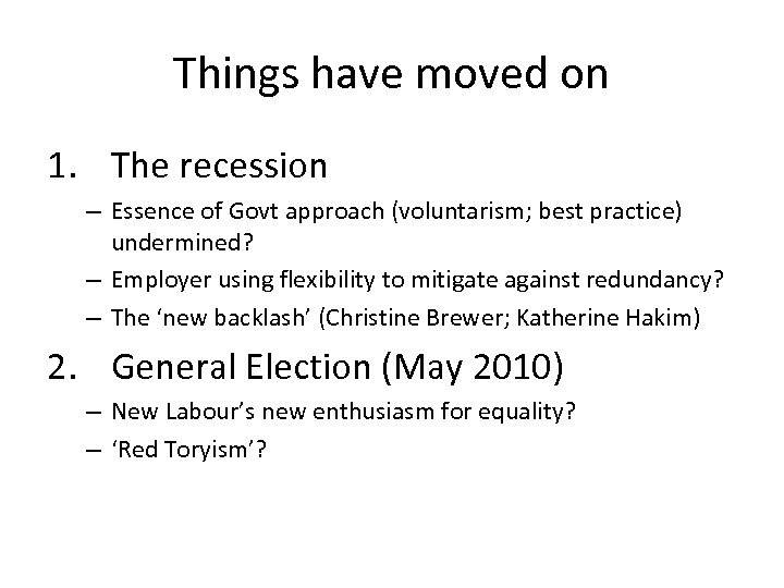 Things have moved on 1. The recession – Essence of Govt approach (voluntarism; best