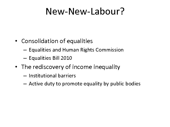 New-Labour? • Consolidation of equalities – Equalities and Human Rights Commission – Equalities Bill