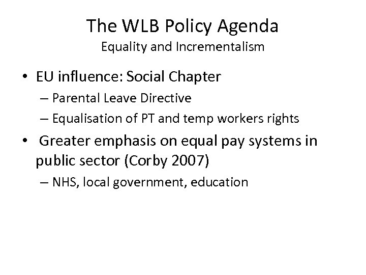 The WLB Policy Agenda Equality and Incrementalism • EU influence: Social Chapter – Parental