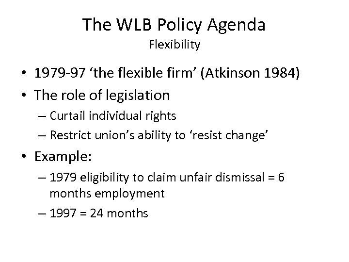 The WLB Policy Agenda Flexibility • 1979 -97 'the flexible firm' (Atkinson 1984) •