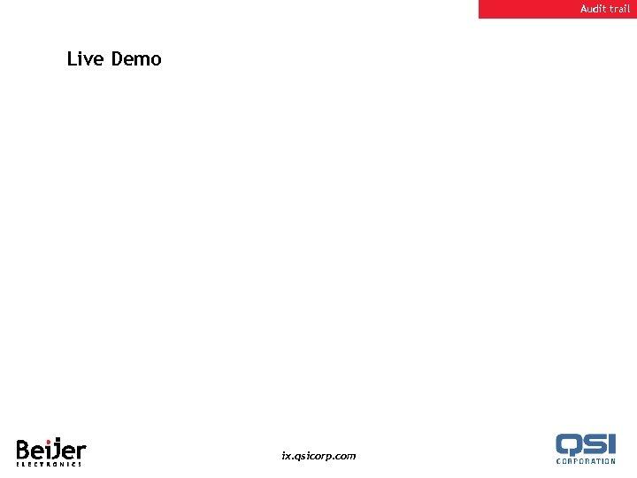 Audit trail Live Demo ix. qsicorp. com