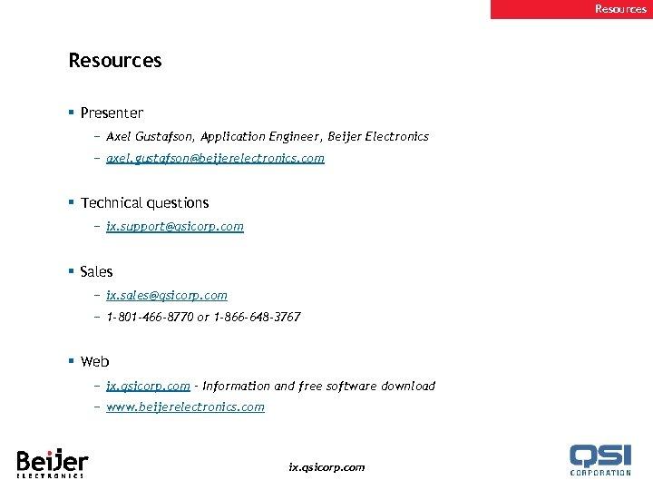 Resources § Presenter − Axel Gustafson, Application Engineer, Beijer Electronics − axel. gustafson@beijerelectronics. com