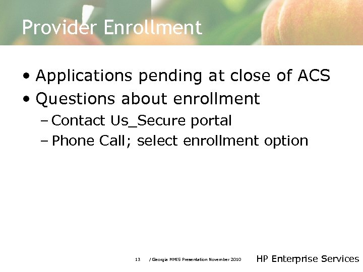 Provider Enrollment • Applications pending at close of ACS • Questions about enrollment –