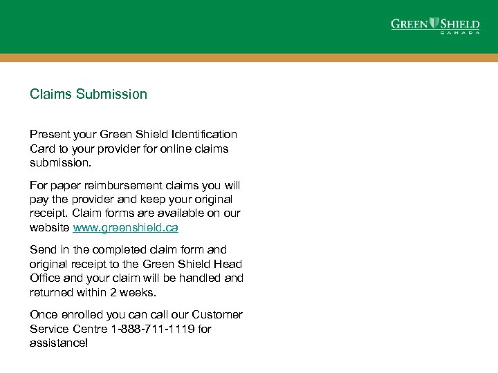 Claims Submission Present your Green Shield Identification Card to your provider for online claims