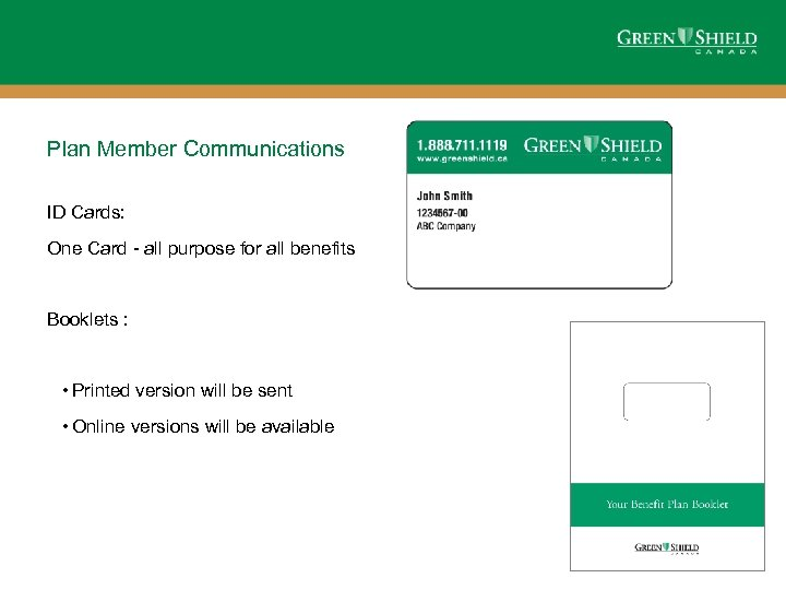 Plan Member Communications ID Cards: One Card - all purpose for all benefits Booklets