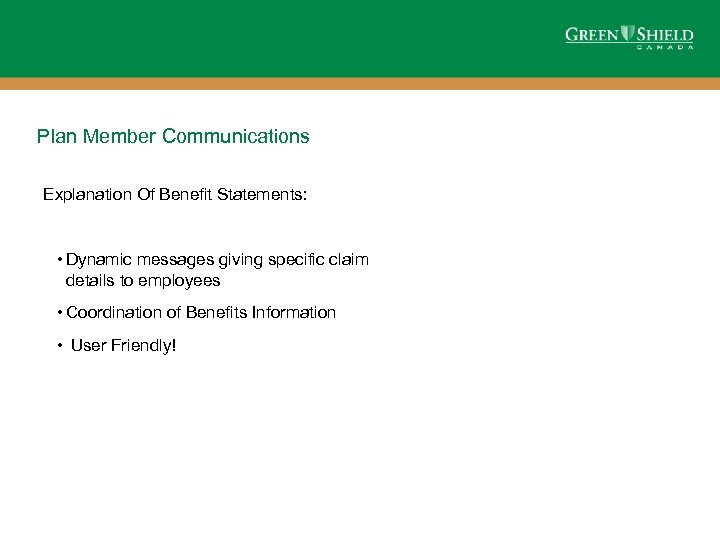 Plan Member Communications Explanation Of Benefit Statements: • Dynamic messages giving specific claim details