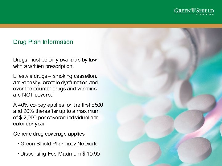Drug Plan Information Drugs must be only available by law with a written prescription.