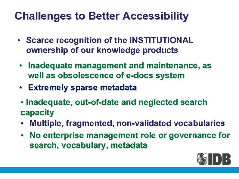 Challenges to Better Accessibility • Scarce recognition of the INSTITUTIONAL ownership of our knowledge