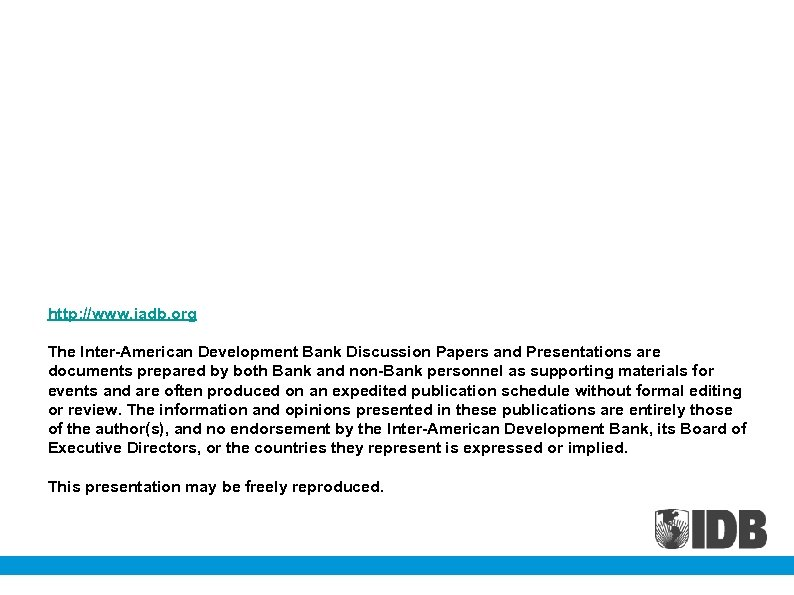 http: //www. iadb. org The Inter-American Development Bank Discussion Papers and Presentations are documents