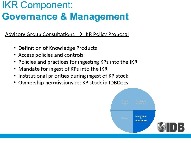 IKR Component: Governance & Management Advisory Group Consultations IKR Policy Proposal • • •
