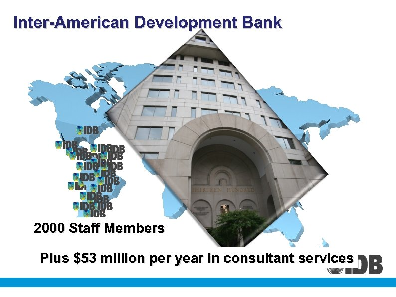 Inter-American Development Bank 2000 Staff Members Plus $53 million per year in consultant services