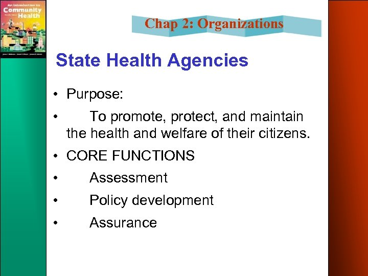 Chap 2: Organizations State Health Agencies • Purpose: • To promote, protect, and maintain