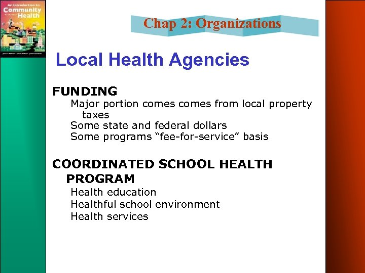 Chap 2: Organizations Local Health Agencies FUNDING Major portion comes from local property taxes