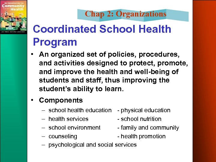 Chap 2: Organizations Coordinated School Health Program • An organized set of policies, procedures,