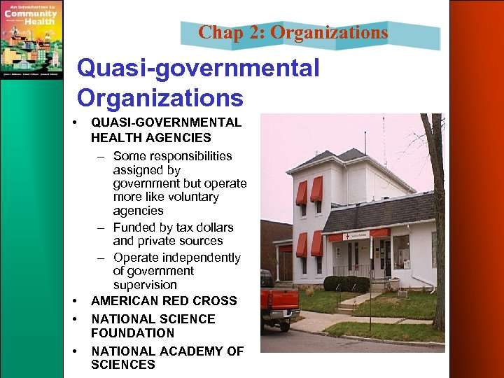 Chap 2: Organizations Quasi-governmental Organizations • • QUASI-GOVERNMENTAL HEALTH AGENCIES – Some responsibilities assigned