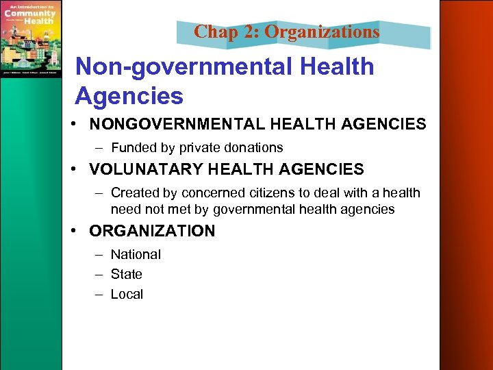 Chap 2: Organizations Non-governmental Health Agencies • NONGOVERNMENTAL HEALTH AGENCIES – Funded by private