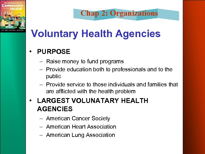 Chap 2: Organizations Voluntary Health Agencies • PURPOSE – Raise money to fund programs