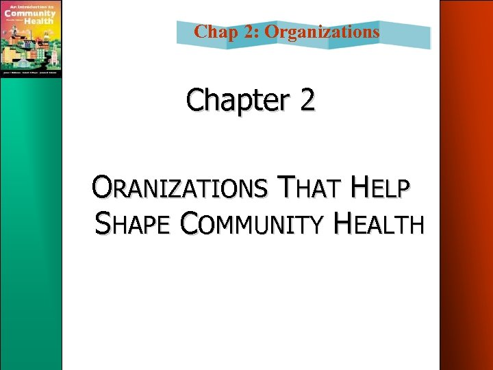 Chap 2: Organizations Chapter 2 ORANIZATIONS THAT HELP SHAPE COMMUNITY HEALTH