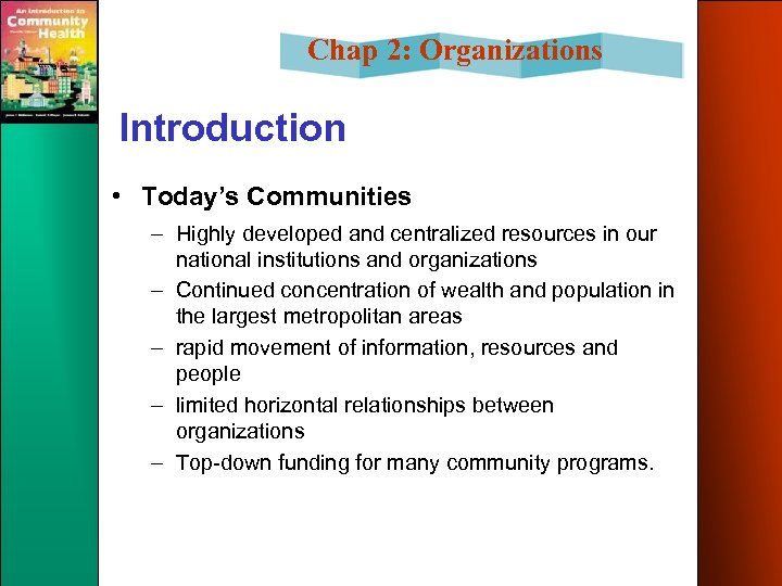 Chap 2: Organizations Introduction • Today's Communities – Highly developed and centralized resources in