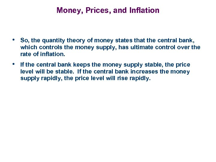 Money, Prices, and Inflation • So, the quantity theory of money states that the