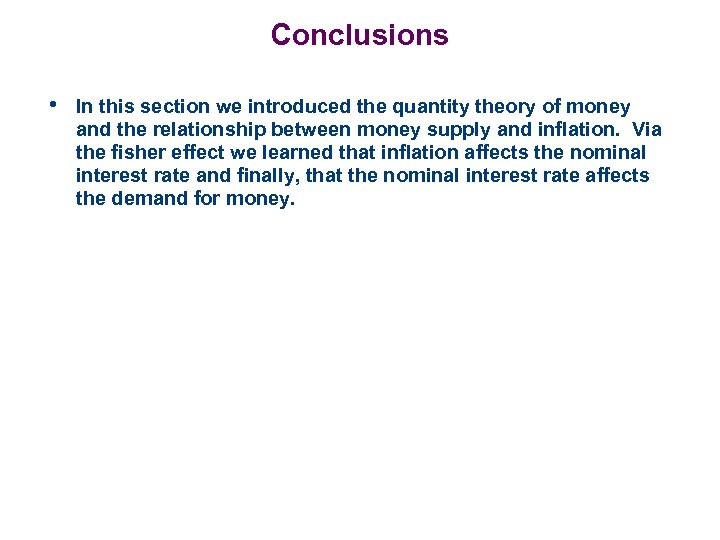 Conclusions • In this section we introduced the quantity theory of money and the