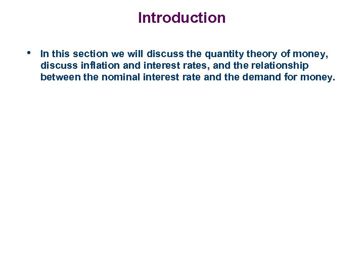 Introduction • In this section we will discuss the quantity theory of money, discuss
