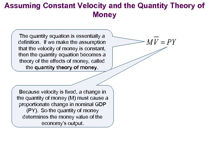 Assuming Constant Velocity and the Quantity Theory of Money The quantity equation is essentially