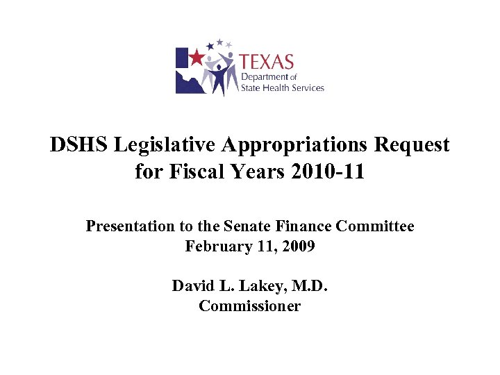 DSHS Legislative Appropriations Request for Fiscal Years 2010 -11 Presentation to the Senate Finance